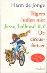 Jonge, Harm de - Tijgers Huilen Niet / Jesse, Ballewal-Tsji / De Circusfietser (drieluik over vriendschap in of kort na de Tweede Wereldoorlog), 284 pag. hardcover, gave staat
