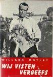 Motley, Willard - WIJ VISTEN VERGEEFS