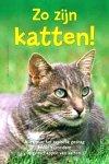 Becker , Martie . & Gina Spadafori .  [ isbn 9789044716832 ] 5017 - Zo zijn Katten ! (  Alles over het typische gedrag en de bijzondere eigenschappen van katten . ) Als baasje heb je ongetwijfeld al gemerkt dat katten een eigen logica hebben... een kattenlogica. Dit boek helpt je die logica te ontrafelen.  -