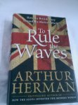 Herman, Arthur - To Rule the Waves / How the British Navy Shaped the Modern World