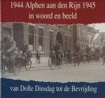 Verkleij, N.C.W. / Habermehl, H.J. - Alphen aan den Rijn in woord en beeld. 1944-1945. Van Dolle Dinsdag tot de bevrijding. Tweede druk, aangevuld met 31 foto,s