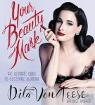 Dita Von Teese - Your Beauty Mark / The Ultimate Guide to Eccentric Glamour