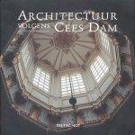 Grafe, Christopher / Letteboer, Alex / Ouwerkerk, Marieke van - Architectuur volgens Cees Dam. Fotografie: Sijmen Hendriks