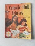 Lord, Daniel A. ;Illustrator : Hess, Erwin L. - A Catholic Child Believes. The child's Devotional Series