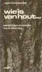 Foudraine, Jan - WIE IS VAN HOUT - EEN GANG DOOR DE PSYCHIATRIE