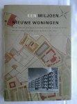 SIRAA, H.T. - EEN MILJOEN NIEUWE WONINGEN. De rol van de Rijksoverheid bij wederopbouw, volkshuisvesting, bouwnijverheid en ruimtelijke ordening (1940-1963)