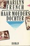 French, Marilyn - HAAR MOEDERS DOCHTER - 1. DE KINDEREN IN DE FABRIEKEN. 2. DE KINDEREN IN DE TUIN. 3. COMPOSITIE IN GRIJS EN ZWART
