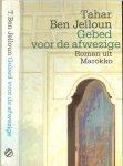 Ben Jelloun Uit het Frans vertaald door Lucas Hasmiek  Omslag Peter van Hugten. - Gebed voor de afwezige  Roman uit Marokko