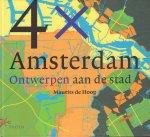 Hoog, Maurits de - 4x Amsterdam, Ontwerpen aan de Stad, 127 pag. hardcover, gave staat