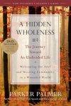 Parker J. Palmer - A Hidden Wholeness / The Journey Toward an Undivided Life
