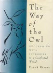 Rivers, Frank - The way of the owl; succeeding with integrity in a conflicted world