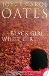 Oates, Joyce Carol - Black Girl White Girl (ENGELSTALIG)