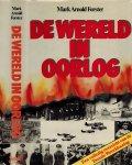 Arnold-Forster, Mark - De Wereld in Oorlog. Een volledig overzicht van de Tweede Wereldoorlog.