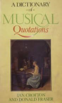 Crofton, Ian / Fraser, Donald - A DICTIONARY OF MUSICAL QUOTATIONS