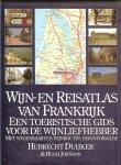 Duyker  Hubrecht  en Vertaling  Wiebe Andringa - Wijn en reisatlas van Frankrijk   ..  Een toeristische gids voor de wijnliefhebber met wegenkaarten, wijnroutes, reisinformatie