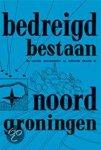 redactie - Bedreigd bestaan, de sociale economische en culturele situatie in Noord-Groningen
