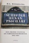 WESSELING, Henk - Scheffer - Renan - Psichari. Een Franse cultuur- en familiegeschiedenis, 1815-1914