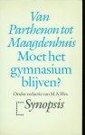 Wes, M.A. (red.) - Van Parthenon tot Maagdenhuis. Moet het gymnasium blijven?