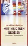Kabat-Zinn, M., Kabat-Zinn, Jon - Met kinderen groeien / over aandacht in opvoeding en gezin