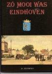 Jegerings, J.C. - Zó mooi was Eindhoven. Een fotobeeld van Klein-Eindhoven over de periode 1900-1940.