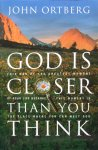 Ortberg, John - God is closer than you think