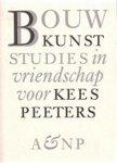 K. Peeters - Bouwkunst. Studies in vriendschap voor Kees Peeters.