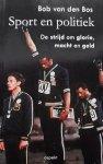 Bob van den Bos. - Sport en politiek. De strijd om glorie, macht en geld.