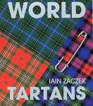 Zaczek , Iain . [ isbn 9781855858879 ] - World Tartans . ( World Tartans shows not only the wide variety and stunning colour patterns of Scottish tartans, but gives an overview of tartans that have been developed around the world. It features 250 Scottish district and family tartans as -