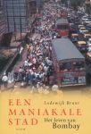 Brunt, Lodewijk - Een maniakale stad. Het leven van Bombay