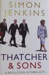 Jenkins, Simon. - Thatcher and Sons. A revolution in three acts.
