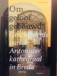Beer, Tuur de.  e.a. - Om Geloof gebouwd. Geschiedenis van de Antoniuskathedraal in Breda.