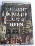 STRUICK, Dr. J.E. A. L. - Utrecht door de eeuwen heen