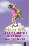 Wells, R. - De Ya-Ya zusters in de bloei van hun leven