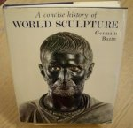 BAZIN, GERMAIN. - A Concise History of World Sculpture.