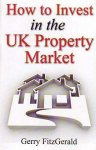 Gerry FitzGerald - How to Invest in the UK Property Market