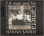 Raffi Safieh - A Man and His Camera: Hanna Safieh : Photographs of Palestine, 1927-1967