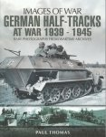 Thomas, Paul - German Half-Tracks at War 1939-1945 - Rare Photographs from Wartime Archives