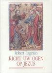 Lagrain, Robert - Richt uw ogen op Jezus