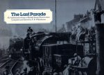Whitehouse, P.B. - The Last Parade. An Authorised Tribute to British Steam Preservation.