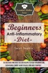 Sarah Sophia - Beginners Anti Inflammatory Diet 30 Delicious and Easy to Cook Recipes to Fight Volume 42 (The Essential Kitchen Series)