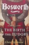 Chris Skidmore. - Bosworth. The Birth of the Tudors.