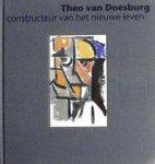DOESBURG, THEO - EVERT VAN STRAATEN. - Theo van Doesburg. Constructeur van het nieuwe leven.