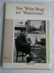 Lit, Jan van - Van witte brug tot Watertoren