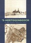 Kops, Wim - 's-Hertogenbosch (Een rijke, roerige en roemruchte historie)