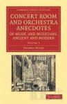 Busby, Thomas - Concert Room and Orchestra Anecdotes of Music and Musicians, Ancient and Modern Volume 2