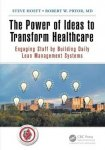 Hoeft, Steve, Pryor, Robert W., M.D. - The Power of Ideas to Transform / Engaging Staff by Building Daily Lean Management Systems