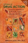 Julien, Robert M. - A Primer of Drug Action. A Concise, Nontechnical Guide to the Actions, Uses, and Side Effects of Psychoactive Drugs.