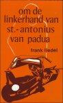 LIEDEL, Frank. - OM DE LINKERHAND VAN ST. - ANTONIUS VAN PADUA.