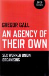 Gall, Gregor (ds 1248) - An Agency of Their Own / Sex Worker Union Organizing