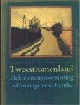 Groot, Annemiek de/ Houten, Bert van - Electrickteitsvoorziening  in Groningen en Drenthe TWEESTROMENLAND